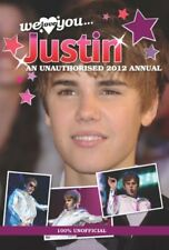 Justin Bieber: We Love You... Justin: An Unauthorised 2012 Annual 2012 (Annual,