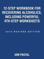 12-Step Workbook for Recovering Alcoholics, Including Powerful 4th-Step Workshee