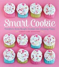 Smart Cookie: Transform Store-Bought Cookies Into Amazing Treats, Johnstone, Chr