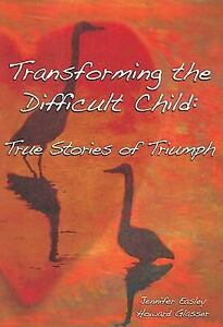 Transforming the Difficult Child : True Stories of Triumph Jennif