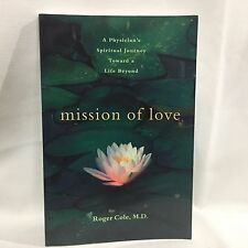 Mission of Love A Physician's Spiritual Journey Toward a Life Beyond Roger Cole