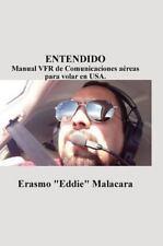 Entendido: Manual Vfr de Comunicaciones Aereas Para Volar En USA. (Hardback or C