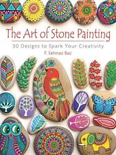 The Art of Stone Painting : 30 Designs to Spark Your Creativity-F. Sehnaz Bac