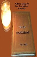 The Ten ComMENdments : A Man's Guide on How to Avoid an Argument by Vince...