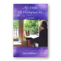 My Mother My Writing And Me A Memoir by Iola Mathews Paperback | New