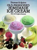 Old-Fashioned Homemade Ice Cream : With 58 Original Recipes by Thomas R. Quinn