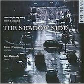 The Shadow Side: contemporary song from Scotland, Irene Drummond, Iain Burnside,