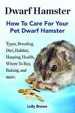Dwarf Hamster: Types, Breeding, Diet, Habitat, Housing, Health, Where to Buy, Ra