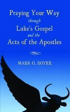 Praying Your Way Through Luke's Gospel and the Acts of the Apostles by Mark...