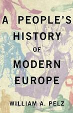 A People's History of Modern Europe by Pelz, William A.