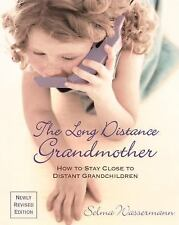 The Long Distance Grandmother 4 Ed: How to Stay Close to Distant Grandchildren
