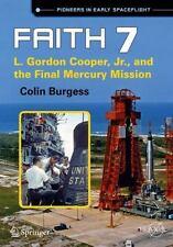Springer Praxis Bks.: Faith 7 : Gordon Cooper Jr. : the Final Mercury Mission by