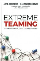 Extreme Teaming : Lessons in Complex, Cross-Sector Leadership, Hardcover by E...
