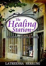 The Healing Station : Testimonies of Spiritual Healing by Latreesha Herring.