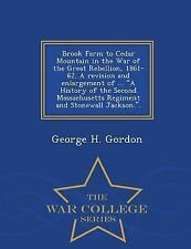 Brook Farm to Cedar Mountain in the War of the Great Rebellion, 1861-62. a...