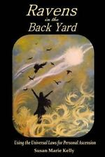 Ravens in the Back Yard : Using the Universal Laws for Personal Ascension by...