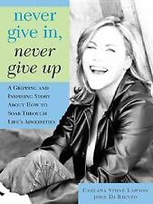Never Give In, Never Give Up: A Gripping and Inspiring Story About How to Soar T