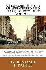 A Standard History of Springfield and Clark County, Ohio Volume 1 : An...