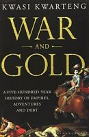 War and Gold: A Five-Hundred-Year History of Empires, Adventures and Debt - New