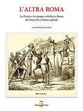L'ALTRA ROMA  La Frusta e la stampa cattolica aRoma da Porta Pia a Roma capitale