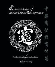 The Business Wisdom of Ancient Chinese Entrepreneurs: Timeless Principles for Mo