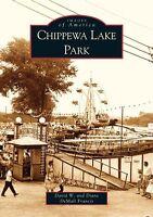 Chippewa Lake Park [Images of America] [OH] [Arcadia Publishing]