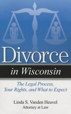 Divorce In: Divorce in Wisconsin : The Legal Process, Your Rights, and What...