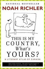 This Is My Country, What's Yours?: A Literary Atlas of Canada