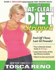 The Eat-Clean Diet Stripped: Peel Off Those Last 10 Pounds!,Tosca Reno