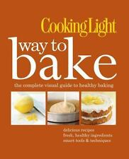 Cooking Light Way to Bake : The Complete Visual Guide to Light Baking Ships Free