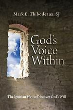 God's Voice Within : The Ignatian Way to Discover God's Will by Mark E....