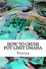 How to Crush Pot Limit Omaha, Paperback, ISBN 1515157113, ISBN-13 9781515157113
