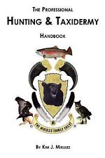 The Professional Hunting and Taxidermy Handbook by Kim J. Mikules (2006,...