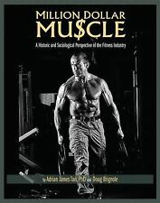 Million Dollar Muscle : A Historic and Sociological Perspective of the...