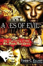 Axes of Evil: The True Story of the Ax-Man Murders, Elliott, Todd C., Good Book