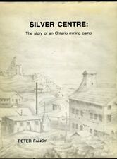 SILVER CENTRE: THE STORY OF AN ONTARIO MINING CAMP Peter Fancy 1985 SIGNED