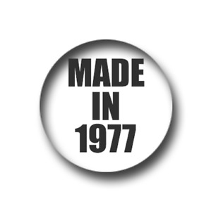 MADE IN 1977 BIRTHDAY PIN BADGE (1 inch / 25mm) CHEAP POSTAGE FOR BULK BUYS