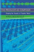 Producer As Composer : Shaping the Sounds of Popular Music, Paperback by Moor...