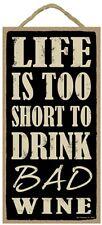 Novelty-Fun Wood Sign-WINE Plaque--Life is to Short to Drink Bad Wine