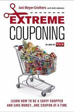 Extreme Couponing: Learn How to Be a Savvy Shopper and Save Money... One Coupon