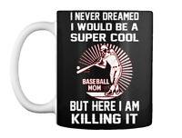 Baseball Mom I Player - Never Dreamed Would Be Super Cool But Gift Coffee Mug