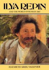 Ilya Repin and the World of Russian Art: By Elizabeth K Valkenier
