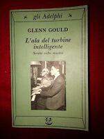 Glenn Gould - L'ala del turbine intelligente. Scritti sulla musica - Adelphi