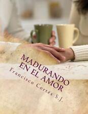 Madurando en el Amor : El Amor No Se Improvisa by Francisco Cortés (2014,...