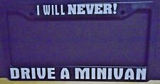I WILL NEVER DRIVE A MINIVAN LICENSE PLATE FRAME FUNNY MOMS TAXI CARAVAN FAMILY