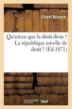 Qu'est-Ce Que le Droit Divin ? la Republique Est-Elle de Droit ? by Brueyre-E...