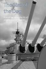 The Size of the Dog: A Novel Based on the Life of John Travers Cornwell VC, Sutt