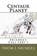NEW Centaur Planet: Brianna's Call by Thom L Nichols
