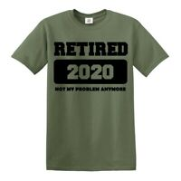 Retired 2020 Not My Problem Anymore T-shirt Funny Work Retirement Gift Dad Top