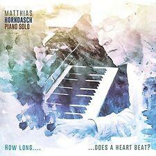 MATTHIAS HORNDASCH - HOW LONG...DOES A HEART BEAT? [DIGIPAK] NEW CD